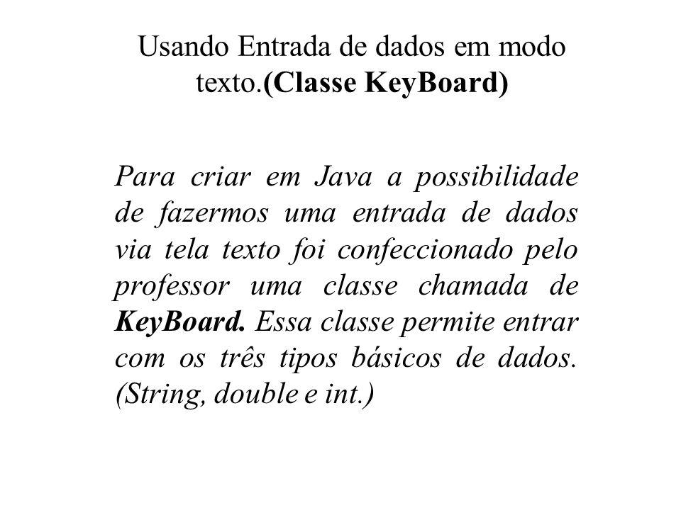 Usando Entrada de dados em modo texto.(Classe KeyBoard)