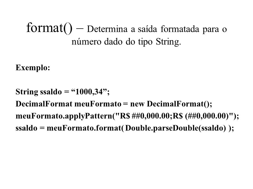 format() – Determina a saída formatada para o número dado do tipo String.