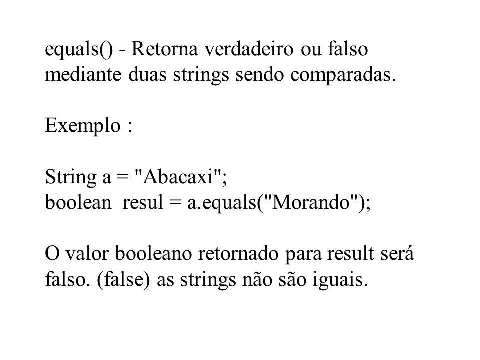 equals() - Retorna verdadeiro ou falso mediante duas strings sendo comparadas.