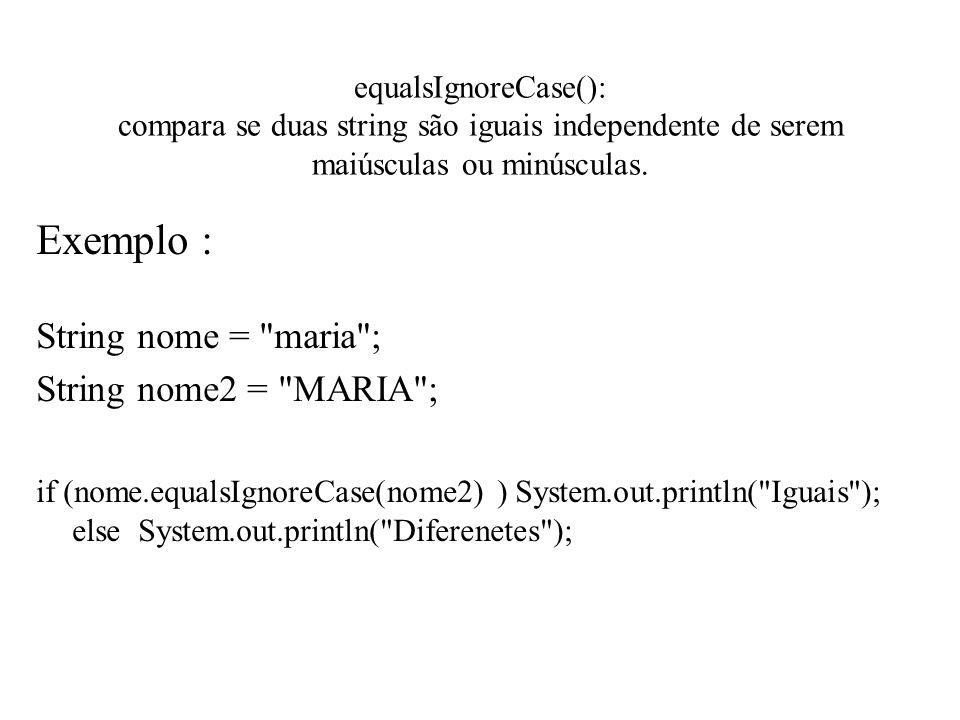 Exemplo : String nome = maria ; String nome2 = MARIA ;