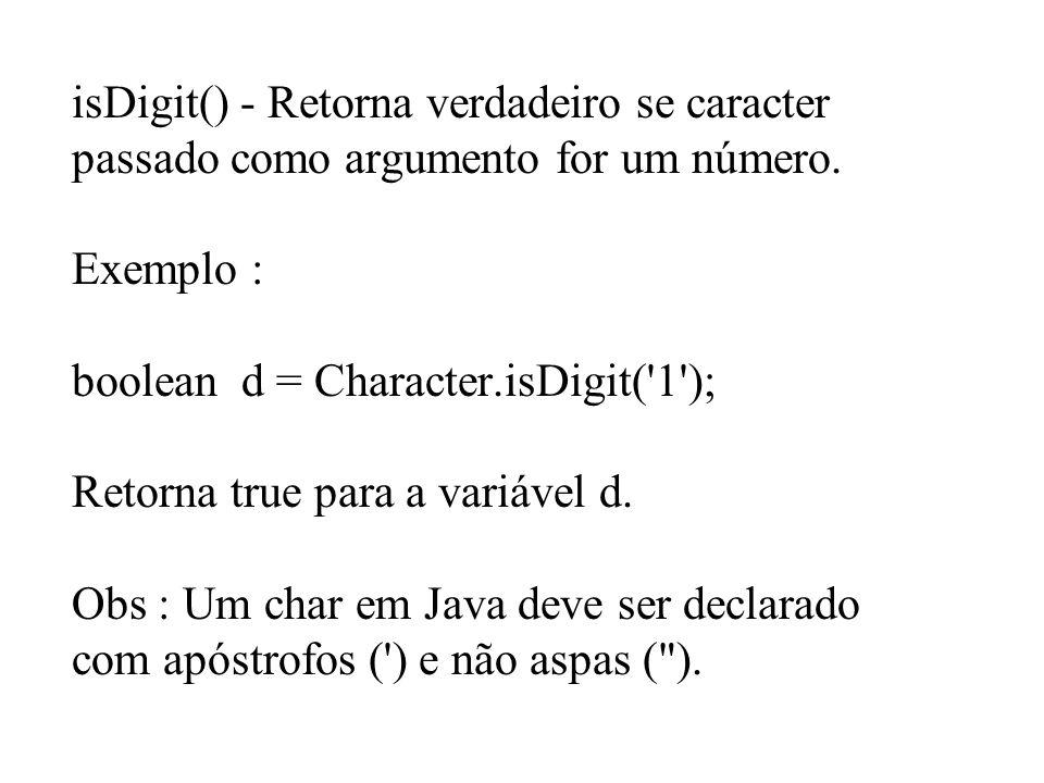 isDigit() - Retorna verdadeiro se caracter passado como argumento for um número.