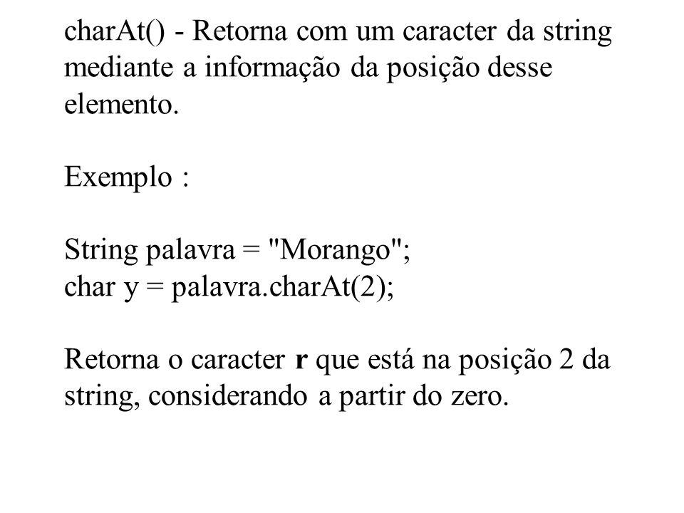 charAt() - Retorna com um caracter da string mediante a informação da posição desse elemento.