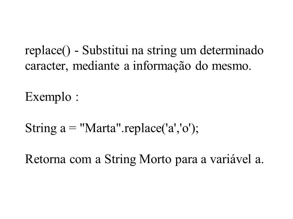 replace() - Substitui na string um determinado caracter, mediante a informação do mesmo.