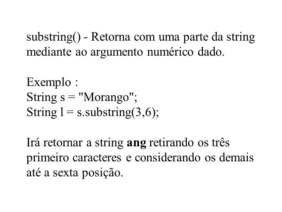 substring() - Retorna com uma parte da string mediante ao argumento numérico dado.
