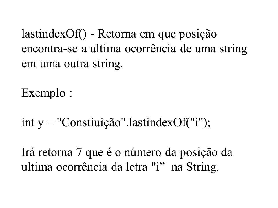 lastindexOf() - Retorna em que posição encontra-se a ultima ocorrência de uma string em uma outra string.