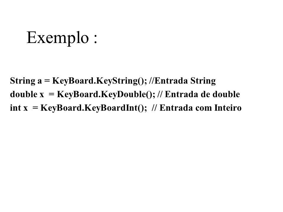 Exemplo : String a = KeyBoard.KeyString(); //Entrada String
