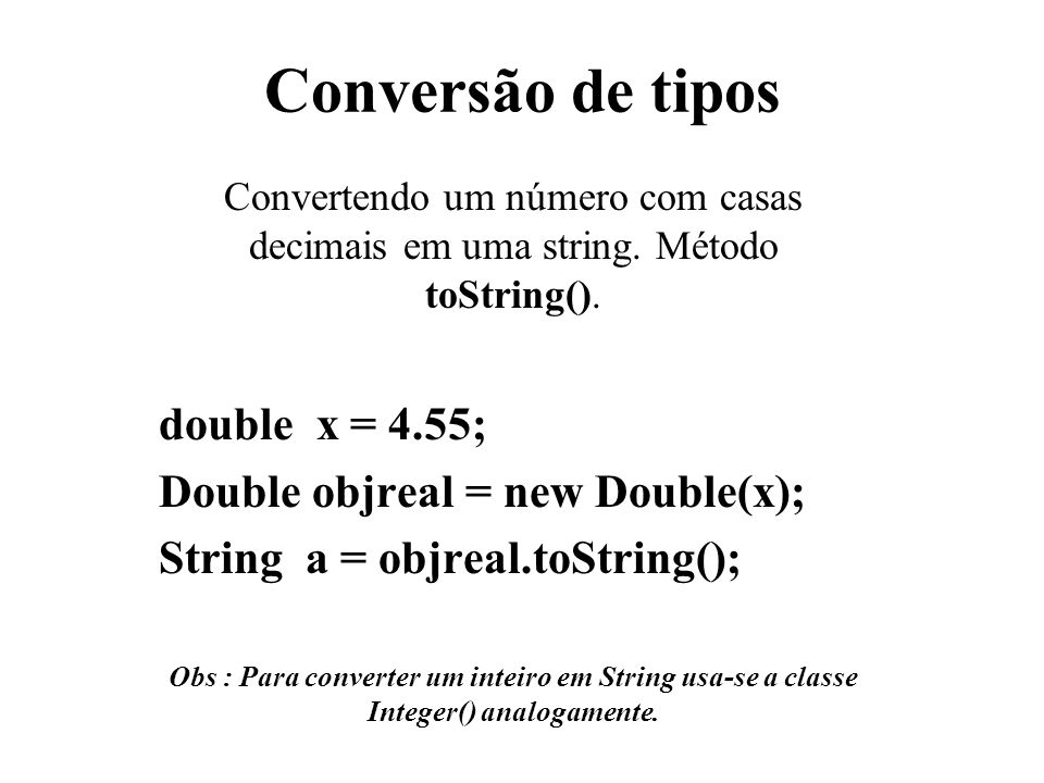 Conversão de tipos double x = 4.55; Double objreal = new Double(x);