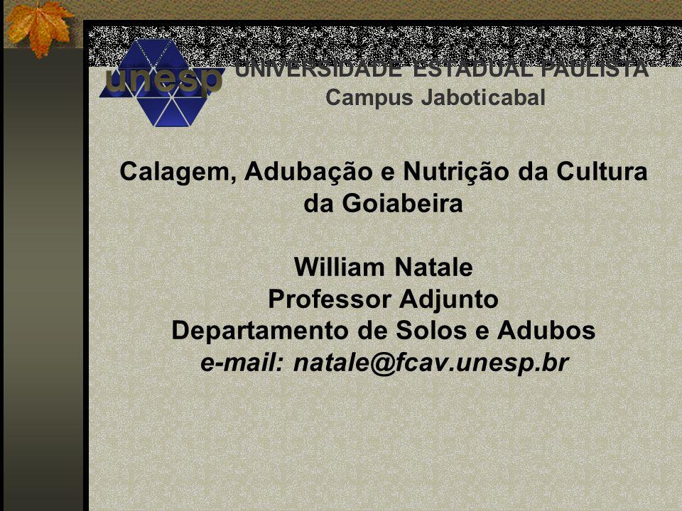 Calagem, Adubação e Nutrição da Cultura da Goiabeira William Natale Professor Adjunto Departamento de Solos e Adubos e-mail: natale@fcav.unesp.br