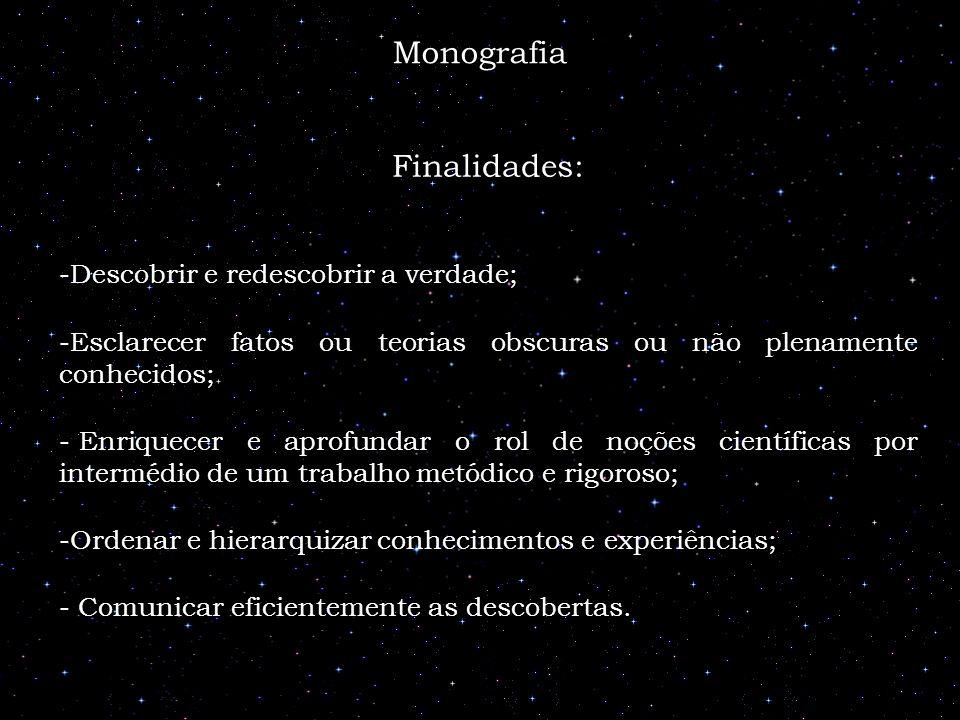 Monografia Finalidades: -Descobrir e redescobrir a verdade;