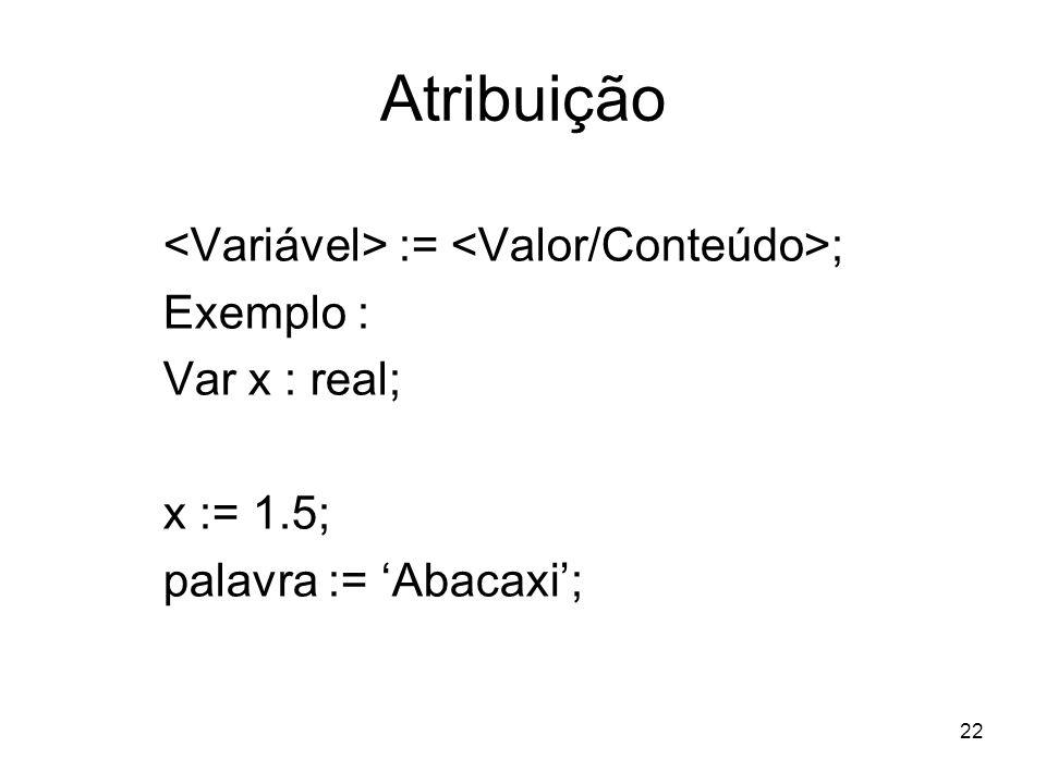 Atribuição <Variável> := <Valor/Conteúdo>; Exemplo :