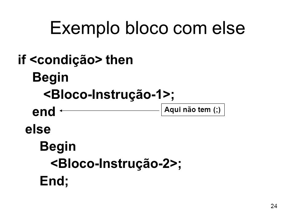Exemplo bloco com else if <condição> then Begin