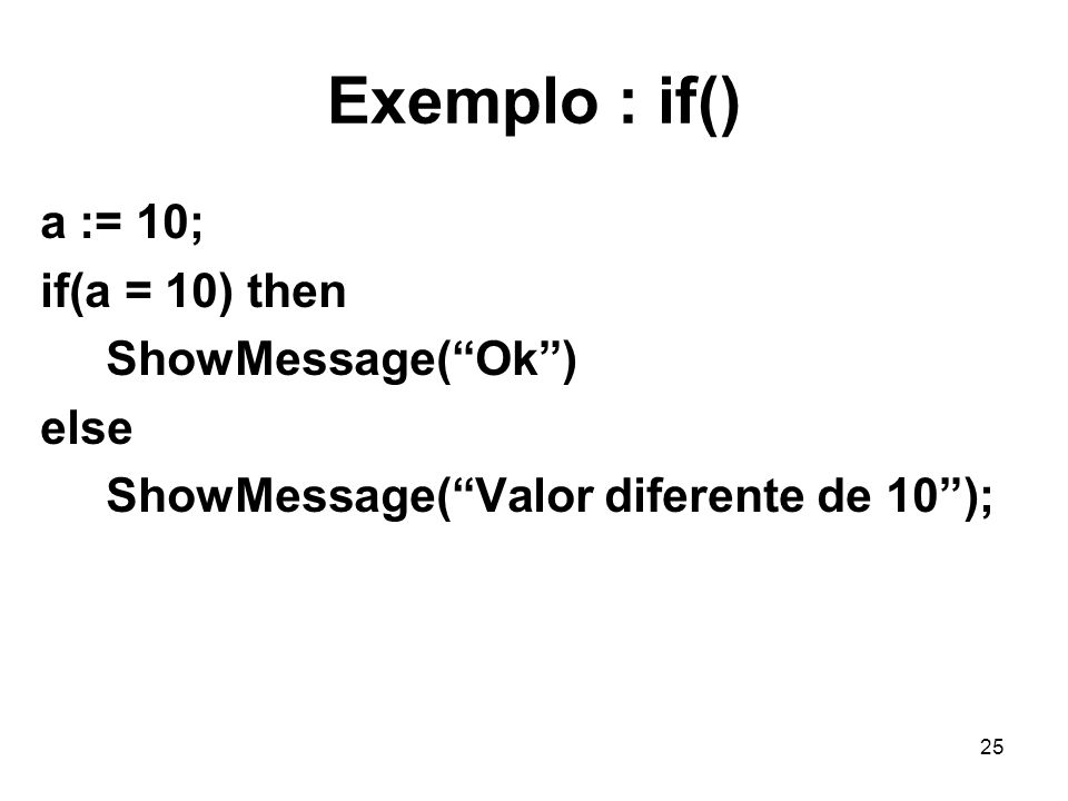 Exemplo : if() a := 10; if(a = 10) then ShowMessage( Ok ) else