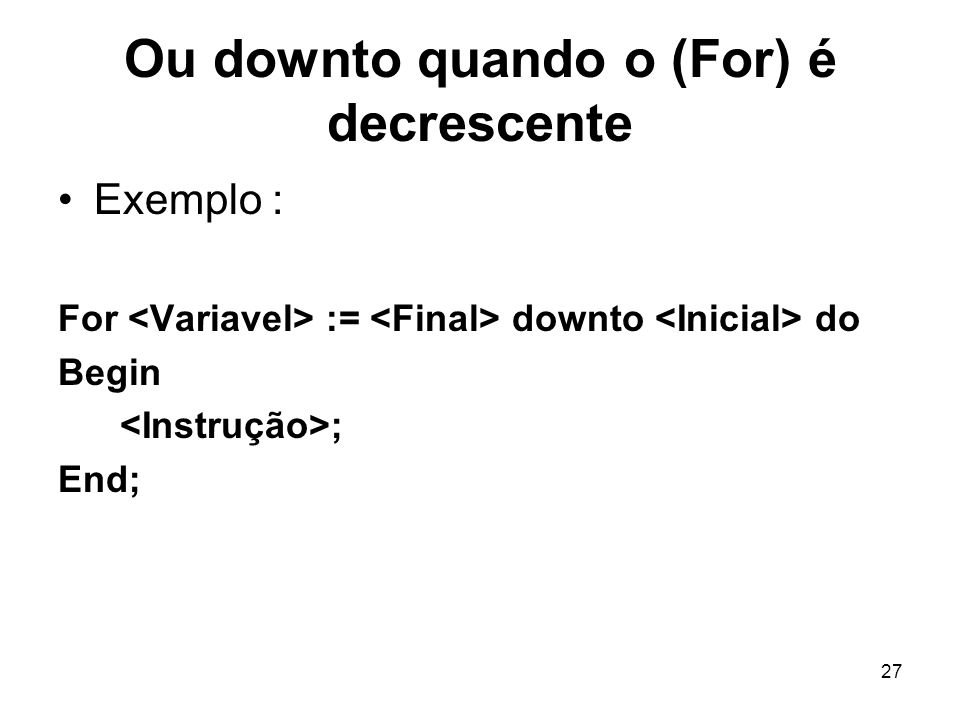 Ou downto quando o (For) é decrescente