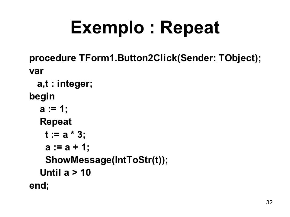 Exemplo : Repeat procedure TForm1.Button2Click(Sender: TObject); var