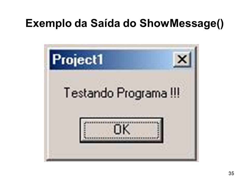 Exemplo da Saída do ShowMessage()