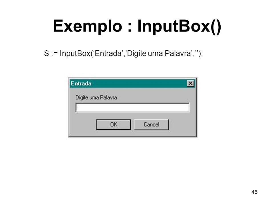 Exemplo : InputBox() S := InputBox('Entrada','Digite uma Palavra','');