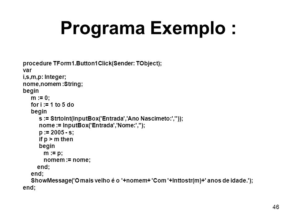 Programa Exemplo : procedure TForm1.Button1Click(Sender: TObject); var