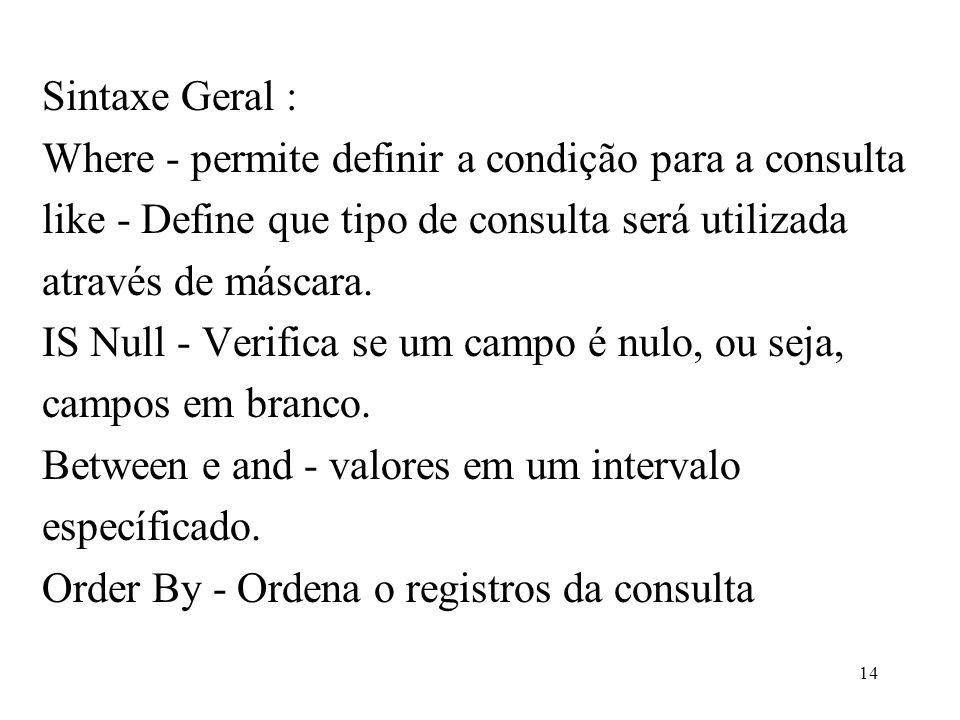 Sintaxe Geral :Where - permite definir a condição para a consulta. like - Define que tipo de consulta será utilizada.