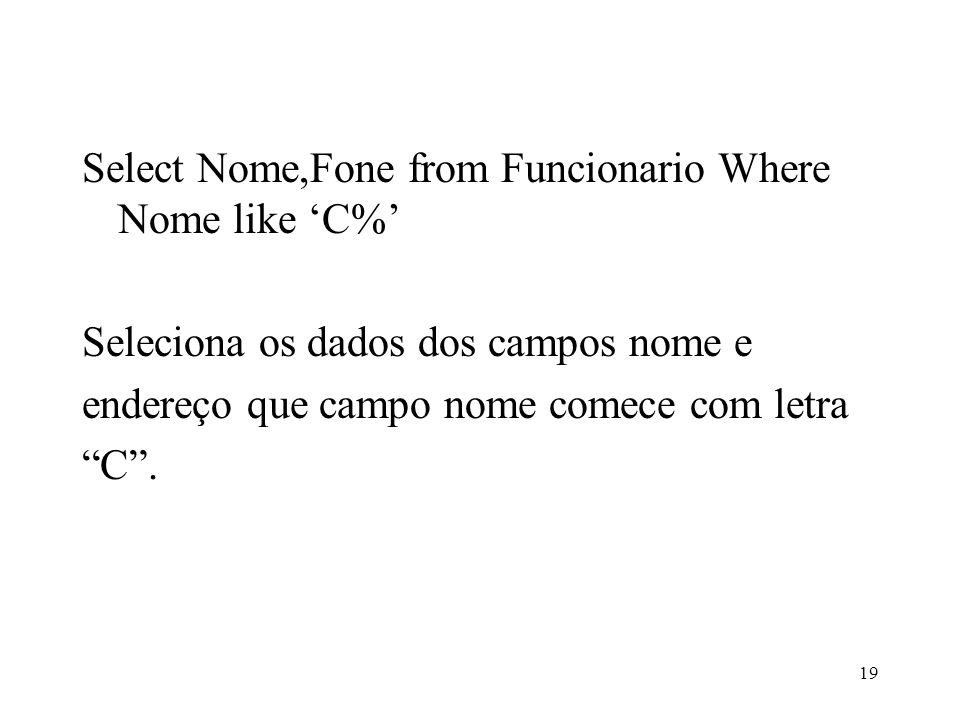 Select Nome,Fone from Funcionario Where Nome like 'C%'
