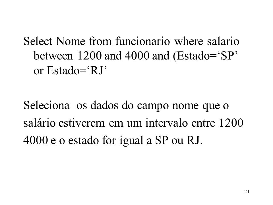 Select Nome from funcionario where salario between 1200 and 4000 and (Estado='SP' or Estado='RJ'