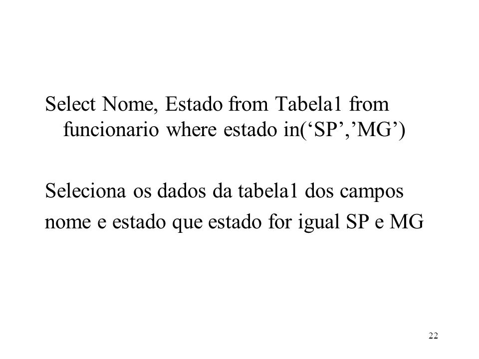 Select Nome, Estado from Tabela1 from funcionario where estado in('SP','MG')