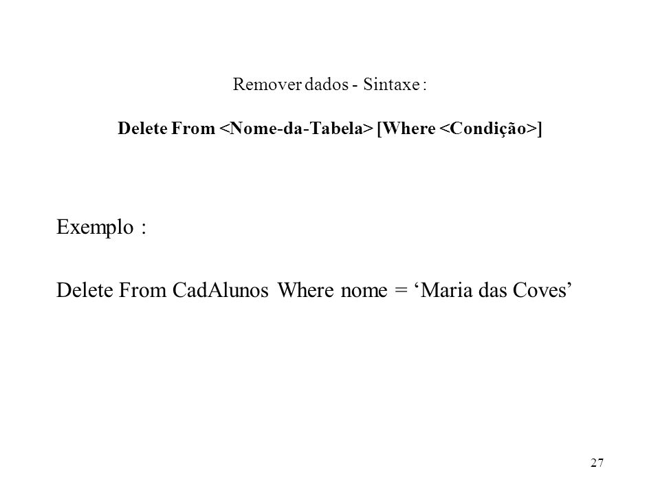 Delete From CadAlunos Where nome = 'Maria das Coves'