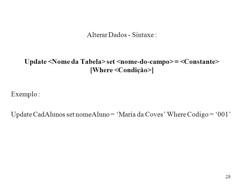 Alterar Dados - Sintaxe : Update <Nome da Tabela> set <nome-do-campo> = <Constante> [Where <Condição>]