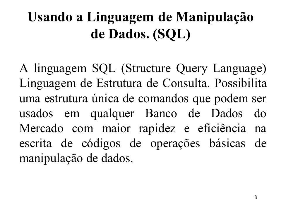 Usando a Linguagem de Manipulação de Dados. (SQL)