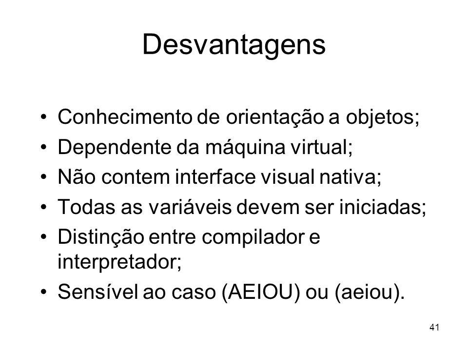 Desvantagens Conhecimento de orientação a objetos;