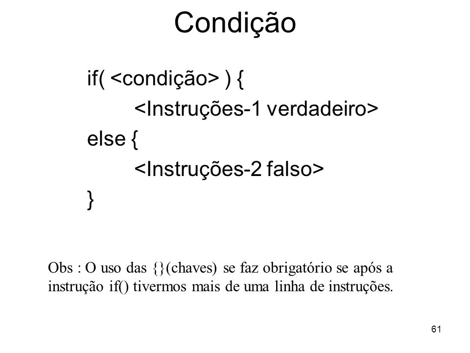 Condição if( <condição> ) { <Instruções-1 verdadeiro>
