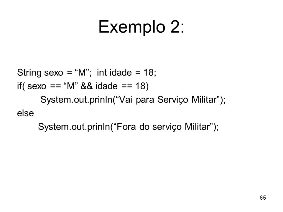 Exemplo 2: String sexo = M ; int idade = 18;