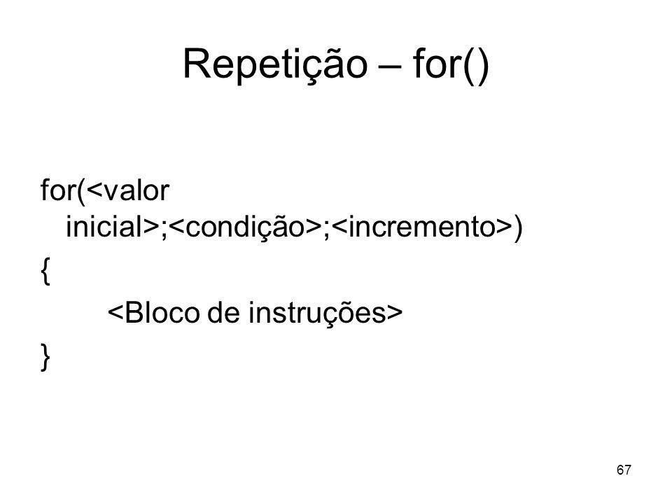 Repetição – for() for(<valor inicial>;<condição>;<incremento>) { <Bloco de instruções> }