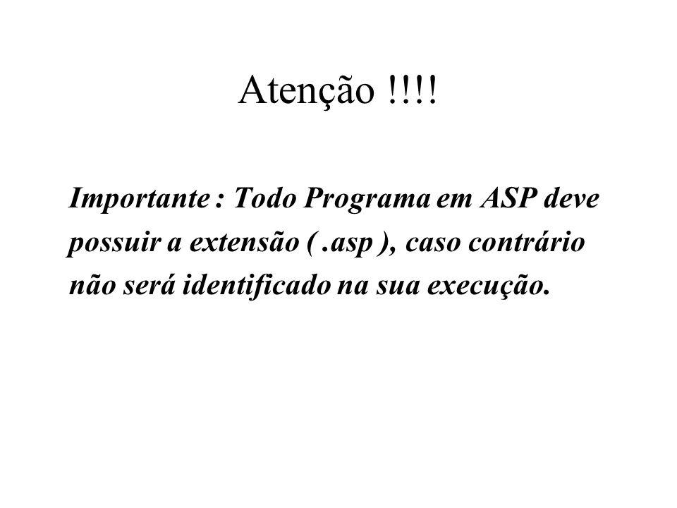 Atenção !!!! Importante : Todo Programa em ASP deve
