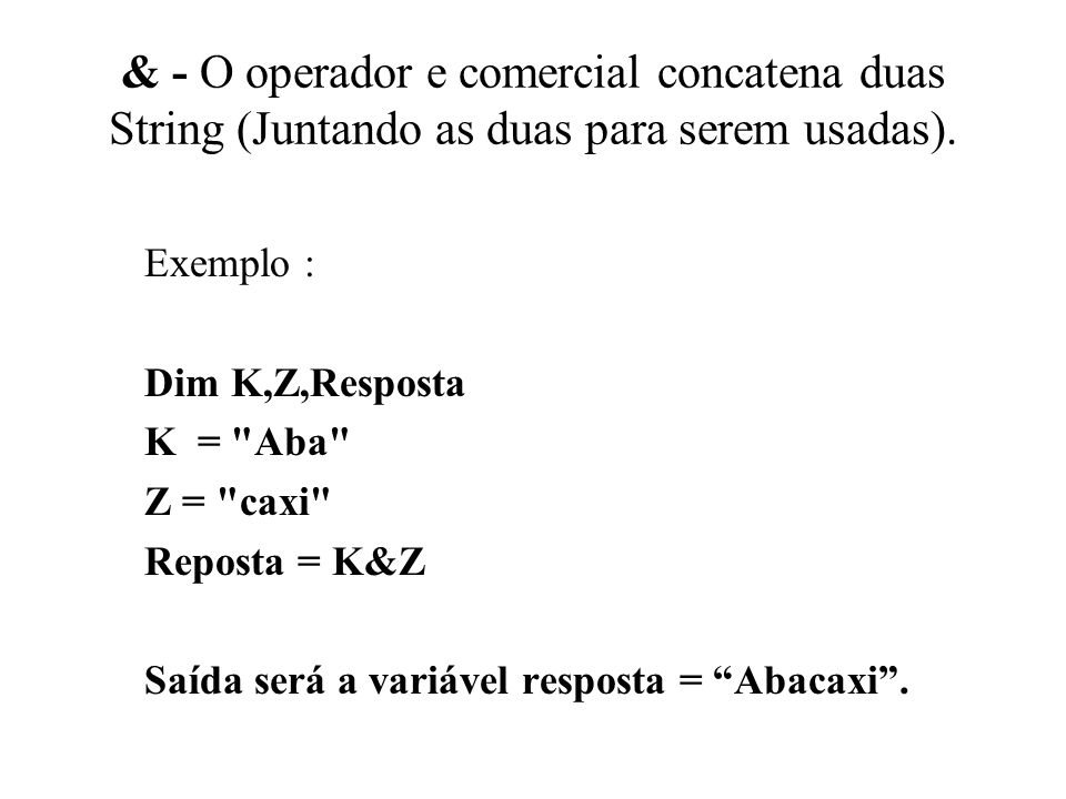 & - O operador e comercial concatena duas String (Juntando as duas para serem usadas).