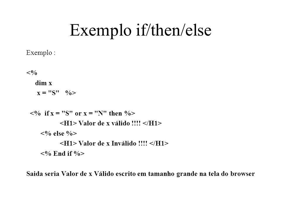 Exemplo if/then/else Exemplo : <% dim x x = S %>