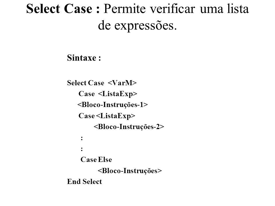 Select Case : Permite verificar uma lista de expressões.