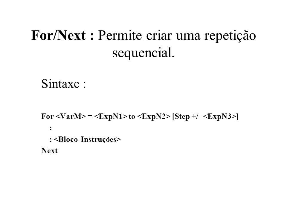 For/Next : Permite criar uma repetição sequencial.
