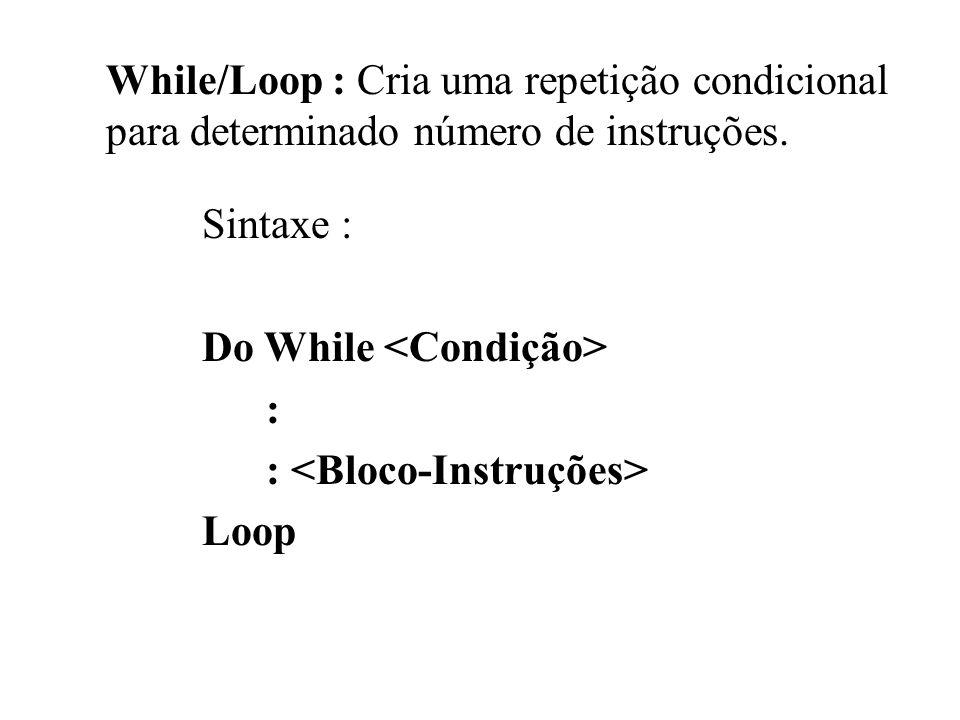 While/Loop : Cria uma repetição condicional para determinado número de instruções.