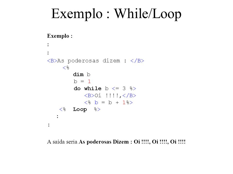 Exemplo : While/Loop Exemplo : :