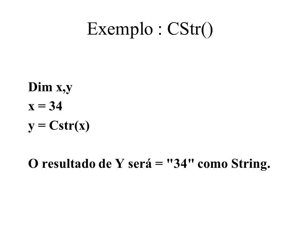 Exemplo : CStr() Dim x,y x = 34 y = Cstr(x)