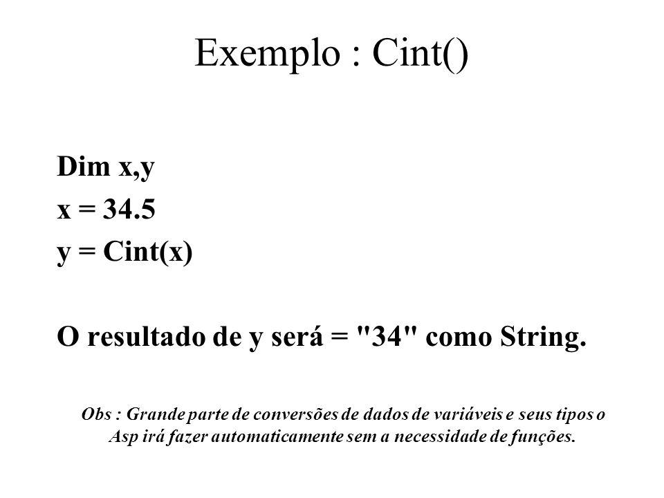 Exemplo : Cint() Dim x,y x = 34.5 y = Cint(x)