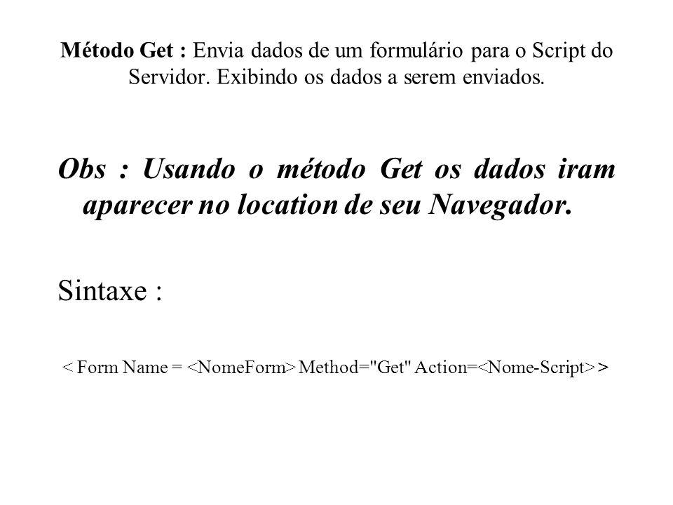 Método Get : Envia dados de um formulário para o Script do Servidor
