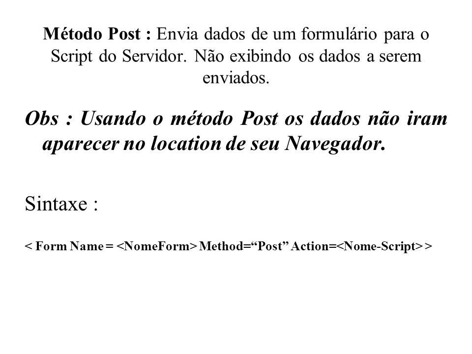 Método Post : Envia dados de um formulário para o Script do Servidor
