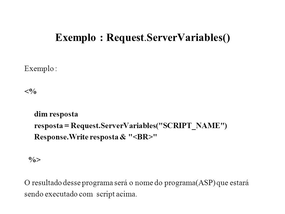 Exemplo : Request.ServerVariables()