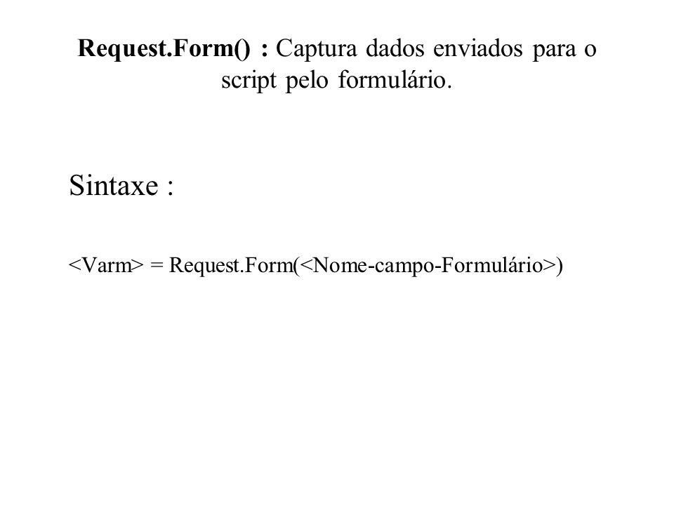 Request.Form() : Captura dados enviados para o script pelo formulário.