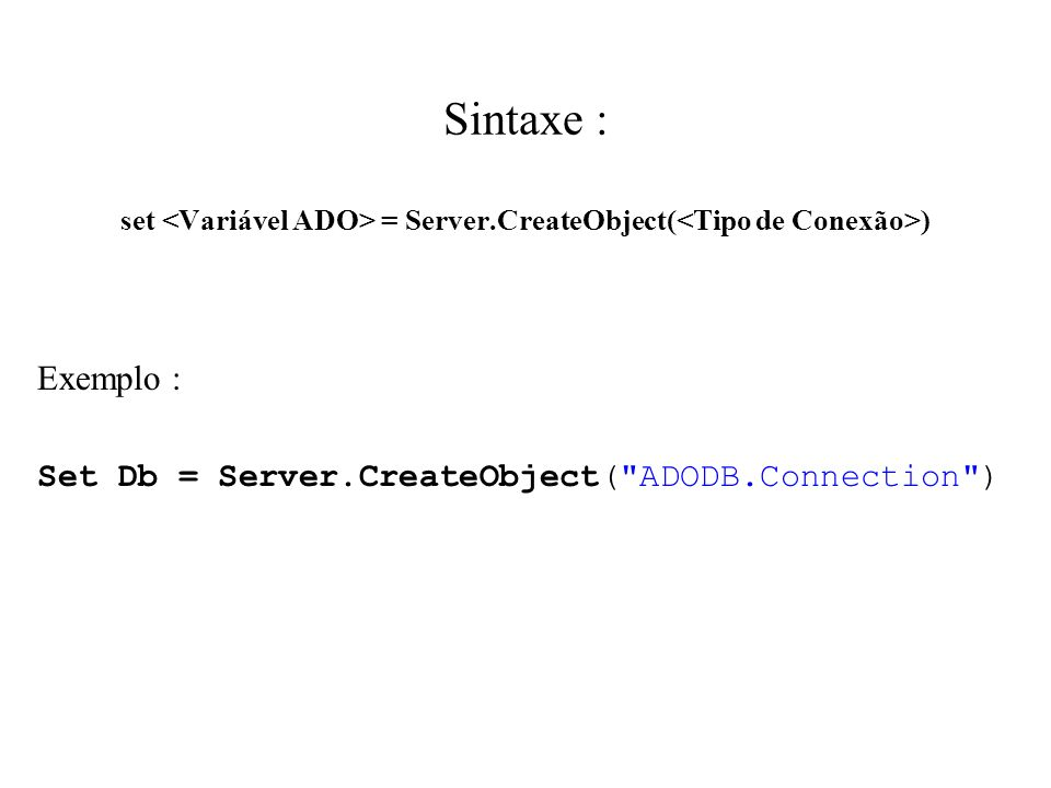Exemplo : Set Db = Server.CreateObject( ADODB.Connection )