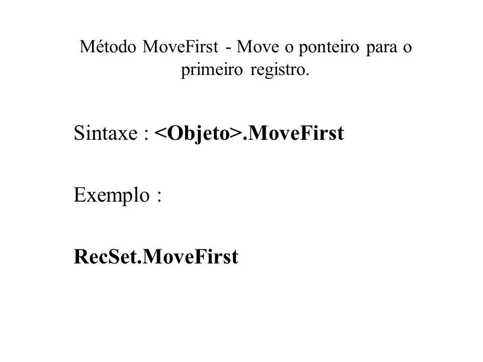Método MoveFirst - Move o ponteiro para o primeiro registro.