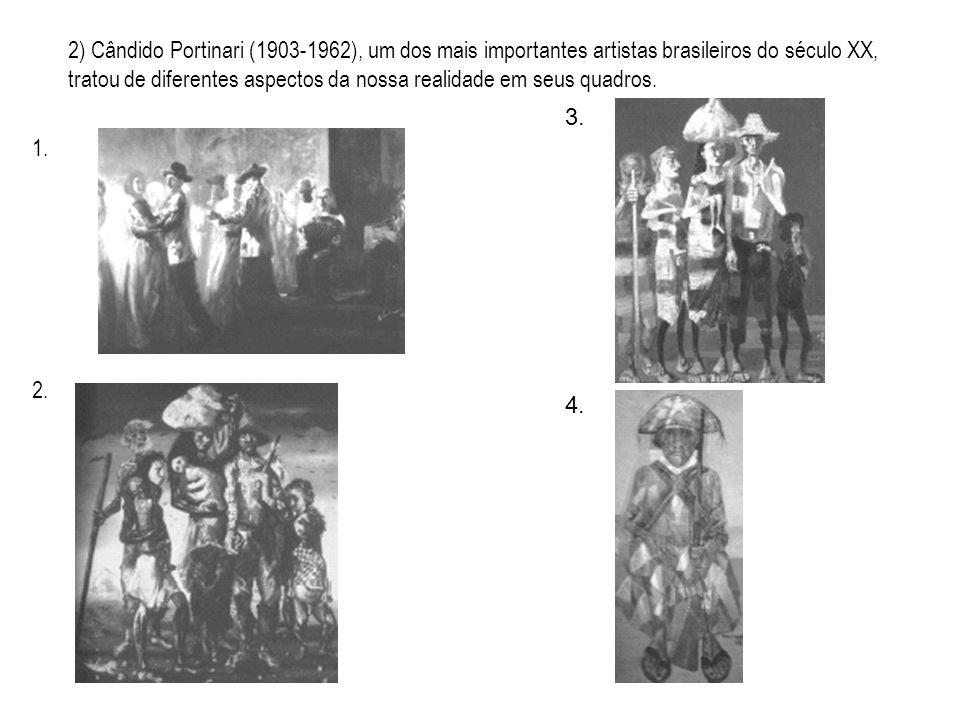 2) Cândido Portinari (1903-1962), um dos mais importantes artistas brasileiros do século XX, tratou de diferentes aspectos da nossa realidade em seus quadros. 1. 2.