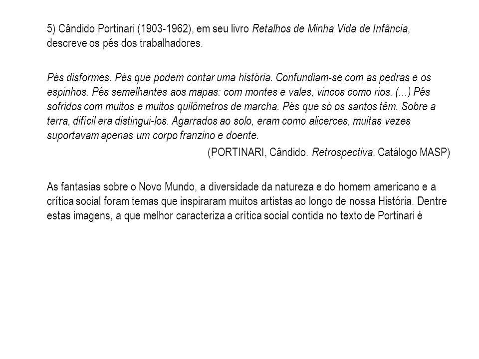 5) Cândido Portinari (1903-1962), em seu livro Retalhos de Minha Vida de Infância, descreve os pés dos trabalhadores.