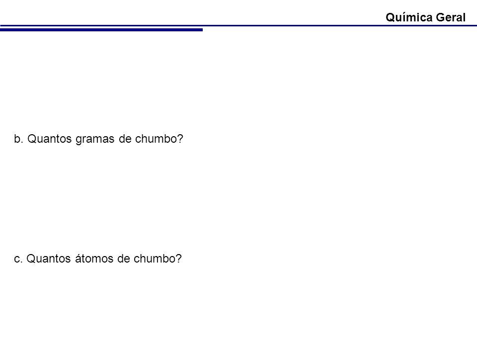 Química Geral b. Quantos gramas de chumbo c. Quantos átomos de chumbo